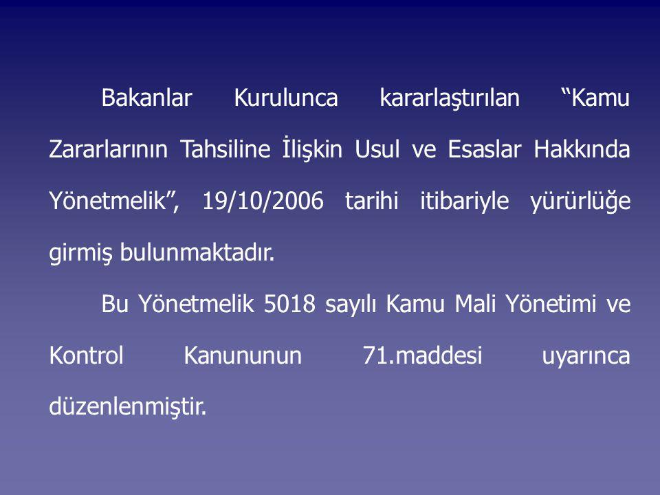 """Bakanlar Kurulunca kararlaştırılan """"Kamu Zararlarının Tahsiline İlişkin Usul ve Esaslar Hakkında Yönetmelik"""", 19/10/2006 tarihi itibariyle yürürlüğe g"""
