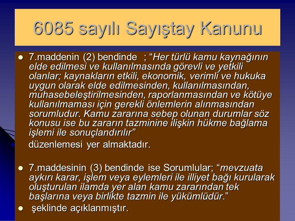 """6085 sayılı Sayıştay Kanunu 7.maddenin (2) bendinde ; """"Her türlü kamu kaynağının elde edilmesi ve kullanılmasında görevli ve yetkili olanlar; kaynakla"""
