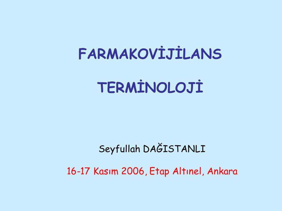 FARMAKOVİJİLANS TERMİNOLOJİ Seyfullah DAĞISTANLI 16-17 Kasım 2006, Etap Altınel, Ankara