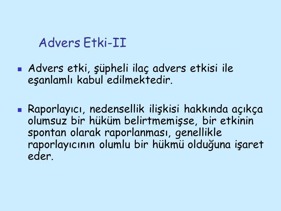 Advers Etki-II Advers etki, şüpheli ilaç advers etkisi ile eşanlamlı kabul edilmektedir. Raporlayıcı, nedensellik ilişkisi hakkında açıkça olumsuz bir
