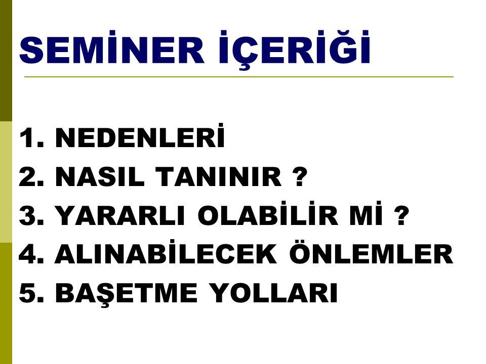 SEMİNER İÇERİĞİ 1.NEDENLERİ 2. NASIL TANINIR . 3.