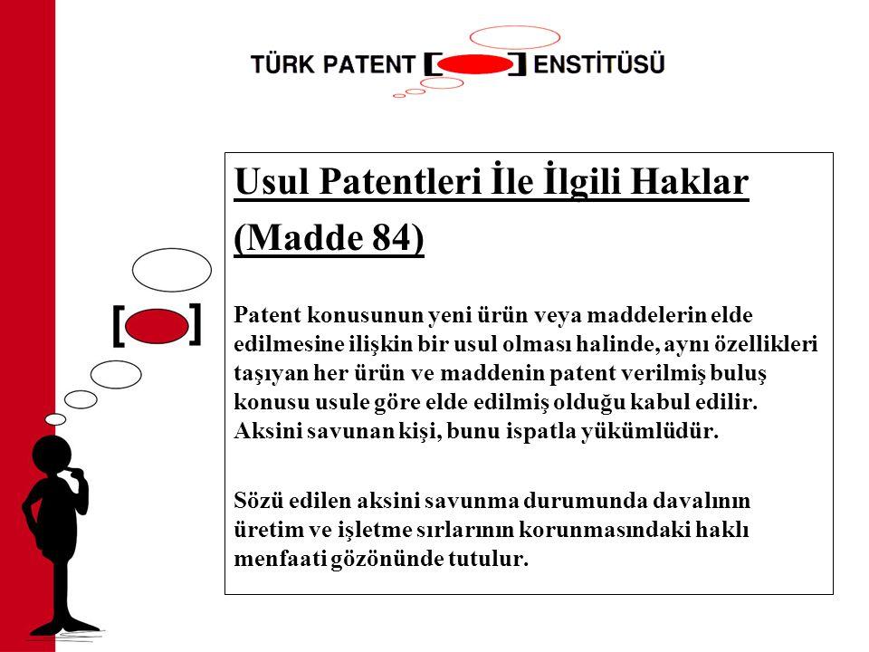 Usul Patentleri İle İlgili Haklar (Madde 84) Patent konusunun yeni ürün veya maddelerin elde edilmesine ilişkin bir usul olması halinde, aynı özellikleri taşıyan her ürün ve maddenin patent verilmiş buluş konusu usule göre elde edilmiş olduğu kabul edilir.
