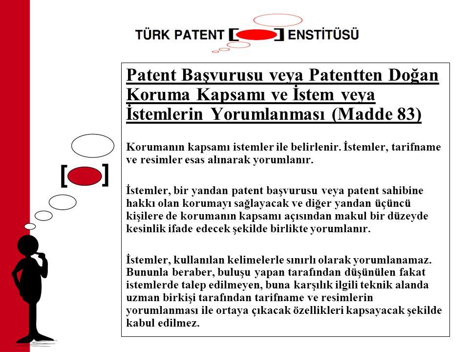 Patent Başvurusu veya Patentten Doğan Koruma Kapsamı ve İstem veya İstemlerin Yorumlanması (Madde 83) Korumanın kapsamı istemler ile belirlenir.