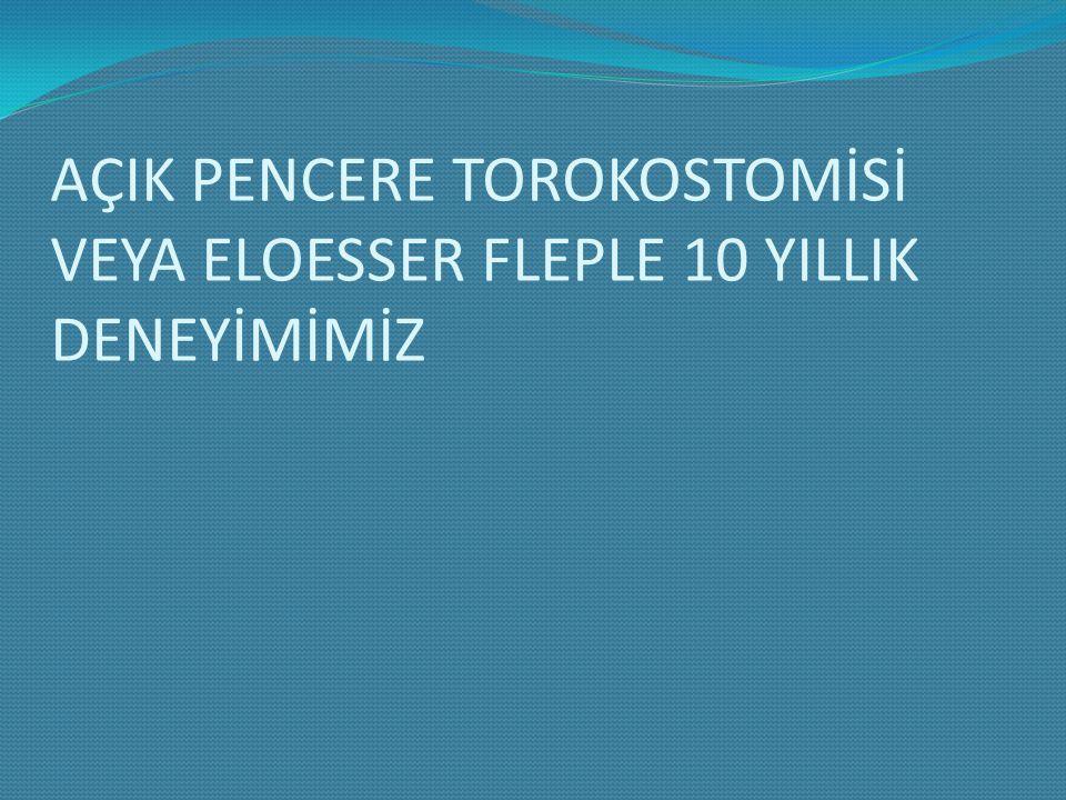 AÇIK PENCERE TOROKOSTOMİSİ VEYA ELOESSER FLEPLE 10 YILLIK DENEYİMİMİZ