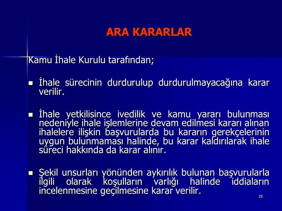 21 ARA KARARLAR Kamu İhale Kurulu tarafından; İhale sürecinin durdurulup durdurulmayacağına karar verilir.