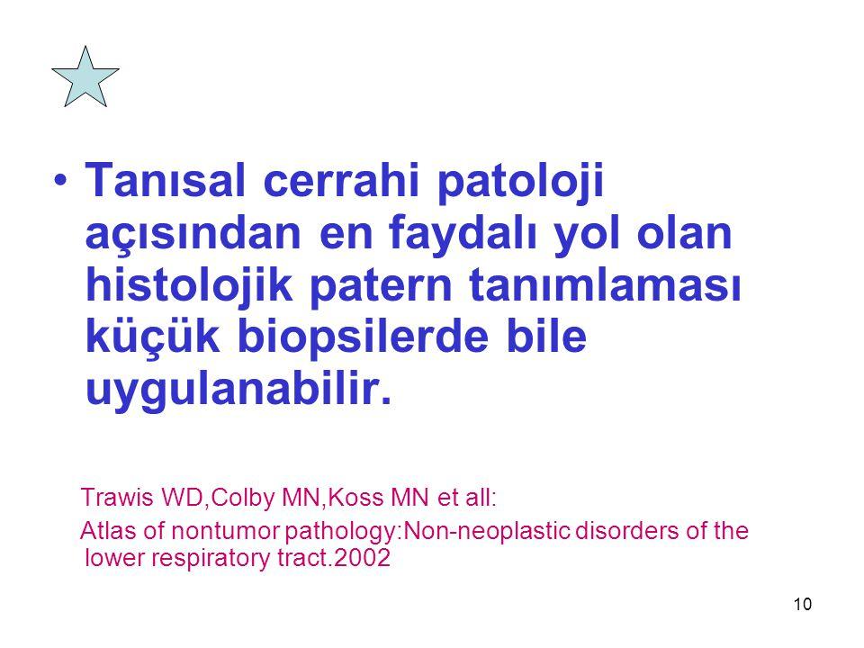 10 Tanısal cerrahi patoloji açısından en faydalı yol olan histolojik patern tanımlaması küçük biopsilerde bile uygulanabilir. Trawis WD,Colby MN,Koss