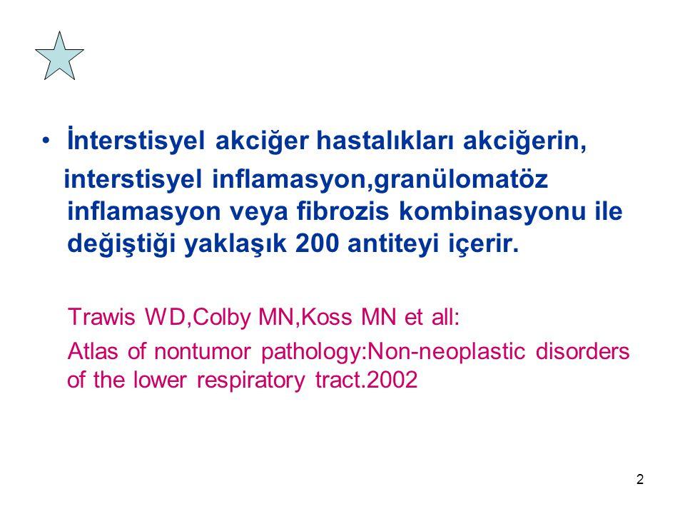 2 İnterstisyel akciğer hastalıkları akciğerin, interstisyel inflamasyon,granülomatöz inflamasyon veya fibrozis kombinasyonu ile değiştiği yaklaşık 200