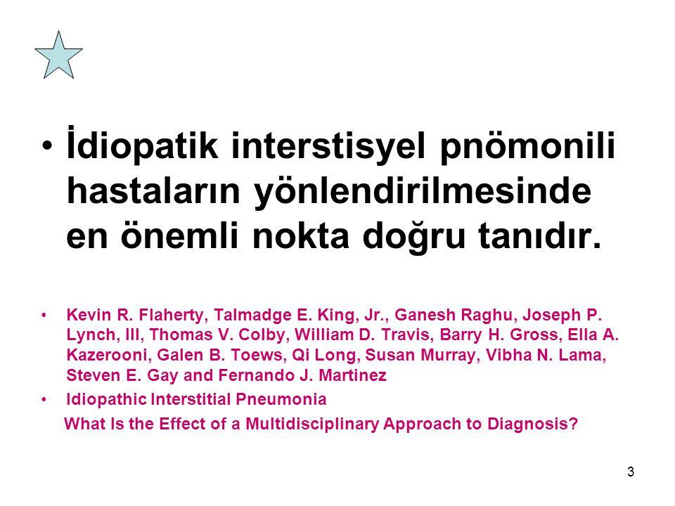 3 İdiopatik interstisyel pnömonili hastaların yönlendirilmesinde en önemli nokta doğru tanıdır.