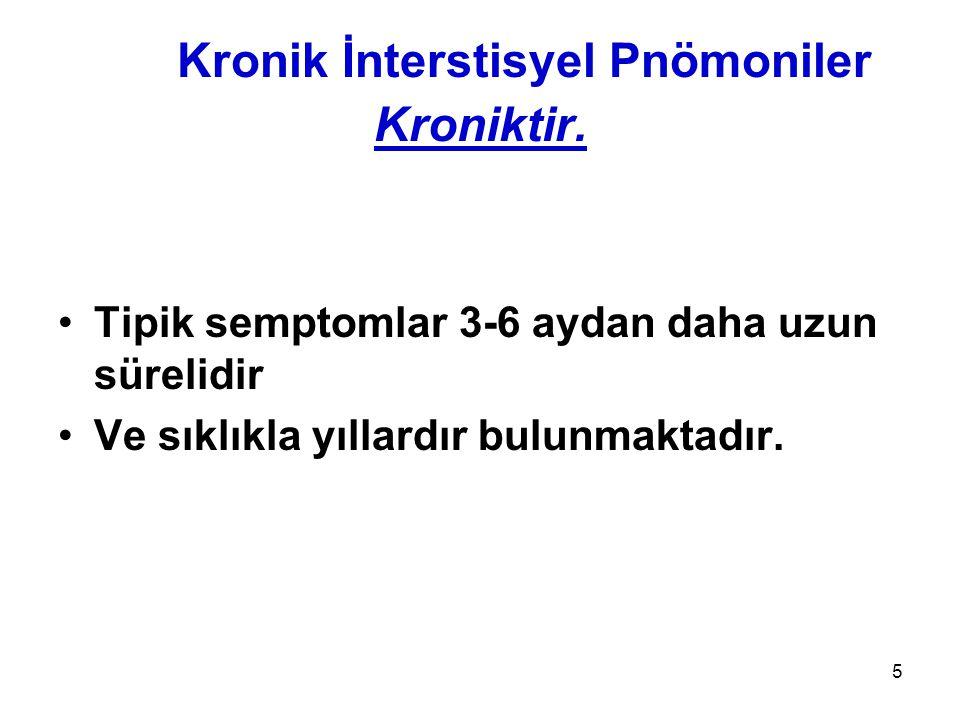 5 Kronik İnterstisyel Pnömoniler Kroniktir. Tipik semptomlar 3-6 aydan daha uzun sürelidir Ve sıklıkla yıllardır bulunmaktadır.