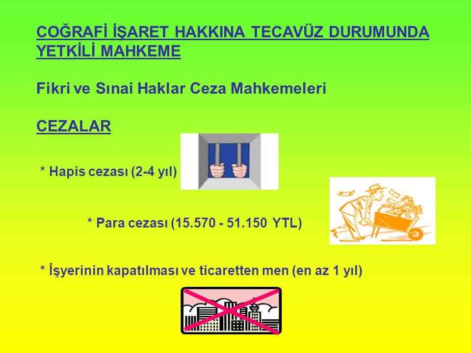 COĞRAFİ İŞARET HAKKINA TECAVÜZ DURUMUNDA YETKİLİ MAHKEME Fikri ve Sınai Haklar Ceza Mahkemeleri CEZALAR * Hapis cezası (2-4 yıl) * Para cezası (15.570