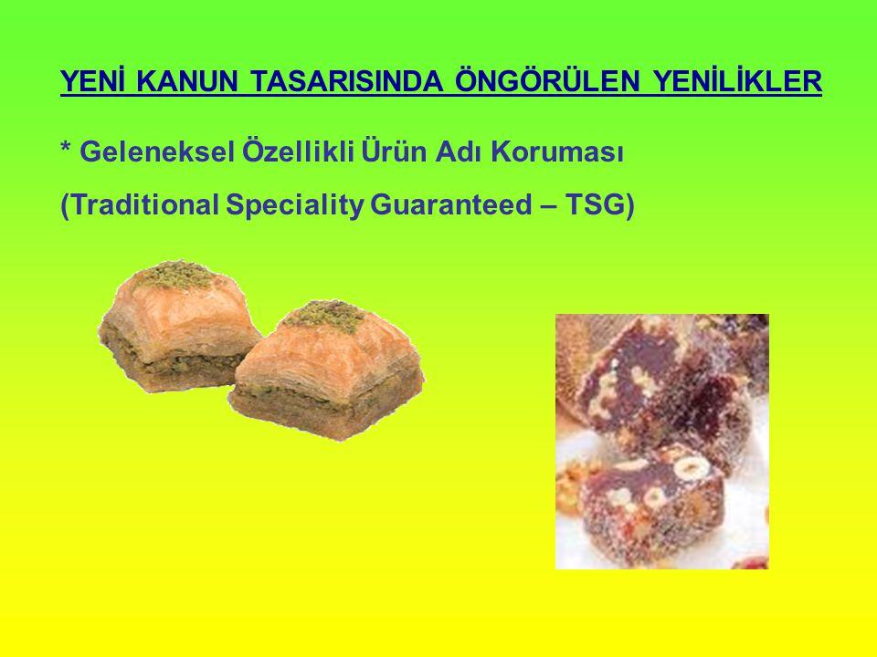 YENİ KANUN TASARISINDA ÖNGÖRÜLEN YENİLİKLER * Geleneksel Özellikli Ürün Adı Koruması (Traditional Speciality Guaranteed – TSG)