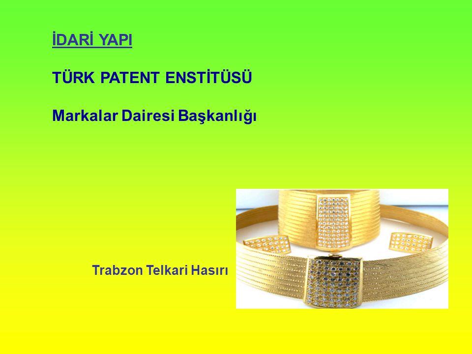 İDARİ YAPI TÜRK PATENT ENSTİTÜSÜ Markalar Dairesi Başkanlığı Trabzon Telkari Hasırı
