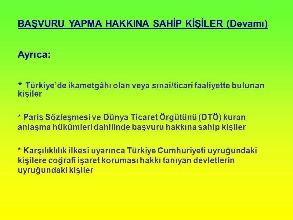 BAŞVURU YAPMA HAKKINA SAHİP KİŞİLER (Devamı) Ayrıca: * Türkiye'de ikametgâhı olan veya sınai/ticari faaliyette bulunan kişiler * Paris Sözleşmesi ve D