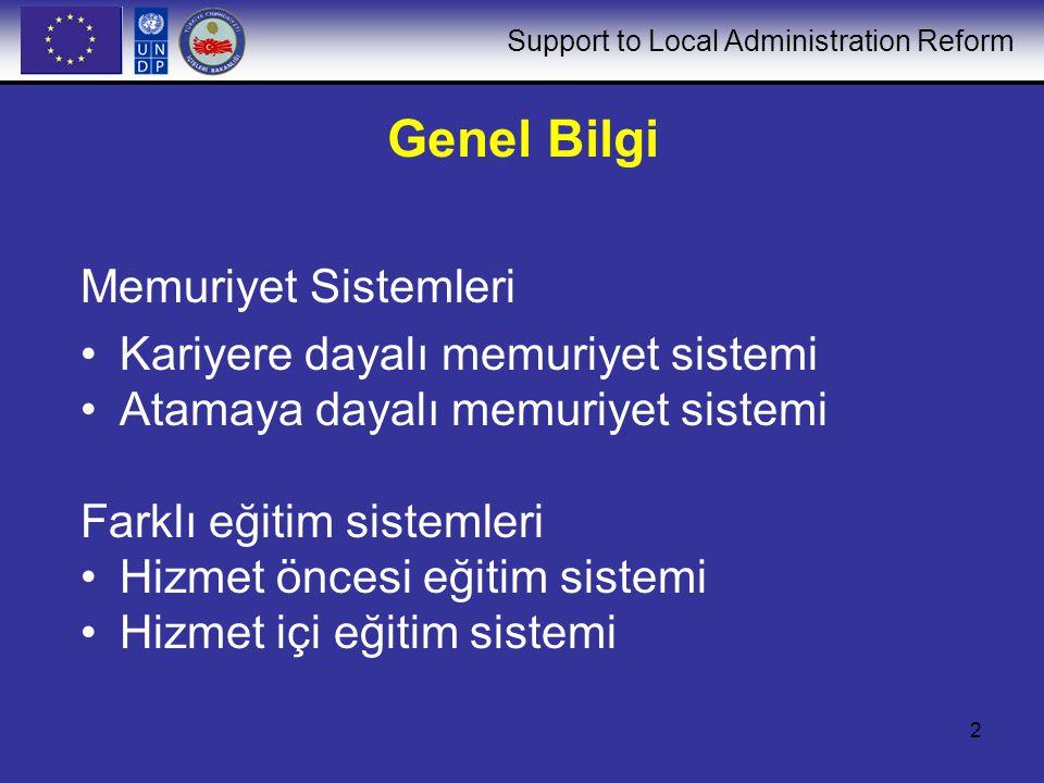 Support to Local Administration Reform 2 Genel Bilgi Memuriyet Sistemleri Kariyere dayalı memuriyet sistemi Atamaya dayalı memuriyet sistemi Farklı eğitim sistemleri Hizmet öncesi eğitim sistemi Hizmet içi eğitim sistemi