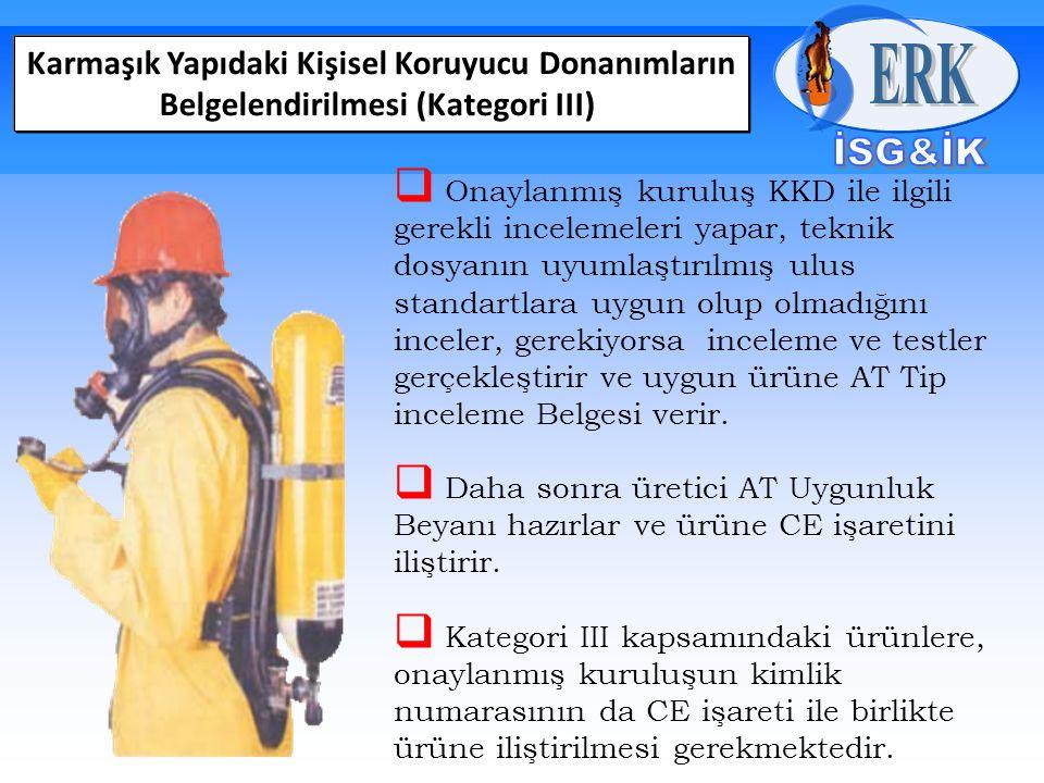 Karmaşık Yapıdaki Kişisel Koruyucu Donanımların Belgelendirilmesi (Kategori III)  Onaylanmış kuruluş KKD ile ilgili gerekli incelemeleri yapar, tekni