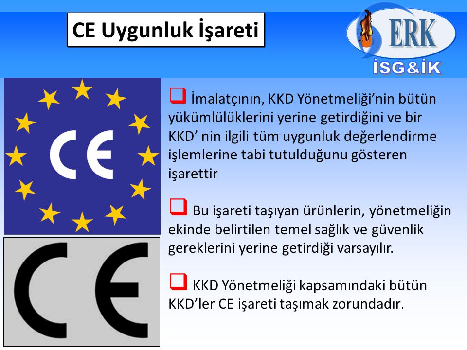 CE Uygunluk İşareti  İmalatçının, KKD Yönetmeliği'nin bütün yükümlülüklerini yerine getirdiğini ve bir KKD' nin ilgili tüm uygunluk değerlendirme işl