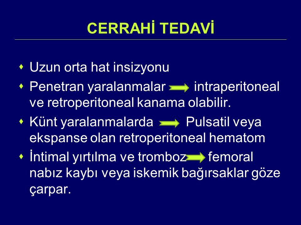 CERRAHİ TEDAVİ  Uzun orta hat insizyonu  Penetran yaralanmalar intraperitoneal ve retroperitoneal kanama olabilir.  Künt yaralanmalarda Pulsatil ve
