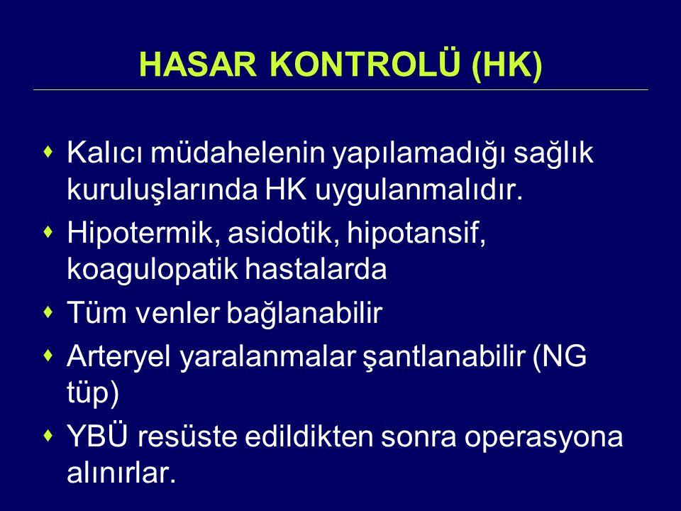 HASAR KONTROLÜ (HK)  Kalıcı müdahelenin yapılamadığı sağlık kuruluşlarında HK uygulanmalıdır.  Hipotermik, asidotik, hipotansif, koagulopatik hastal