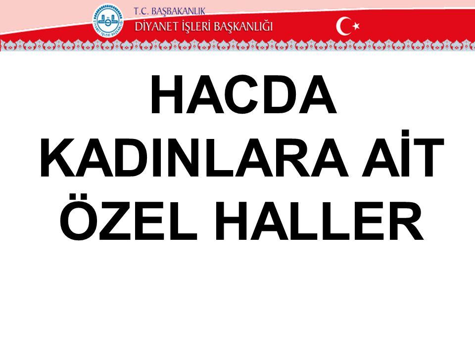 HACDA KADINLARA AİT ÖZEL HALLER