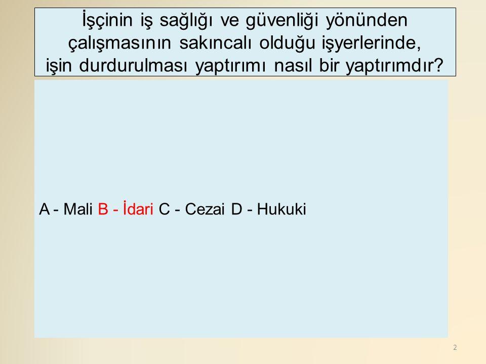 3 A-İdari B-Cezai C-Hukuki D-Mali İşyerini kapatma hangi mevzuata göre yapılır?