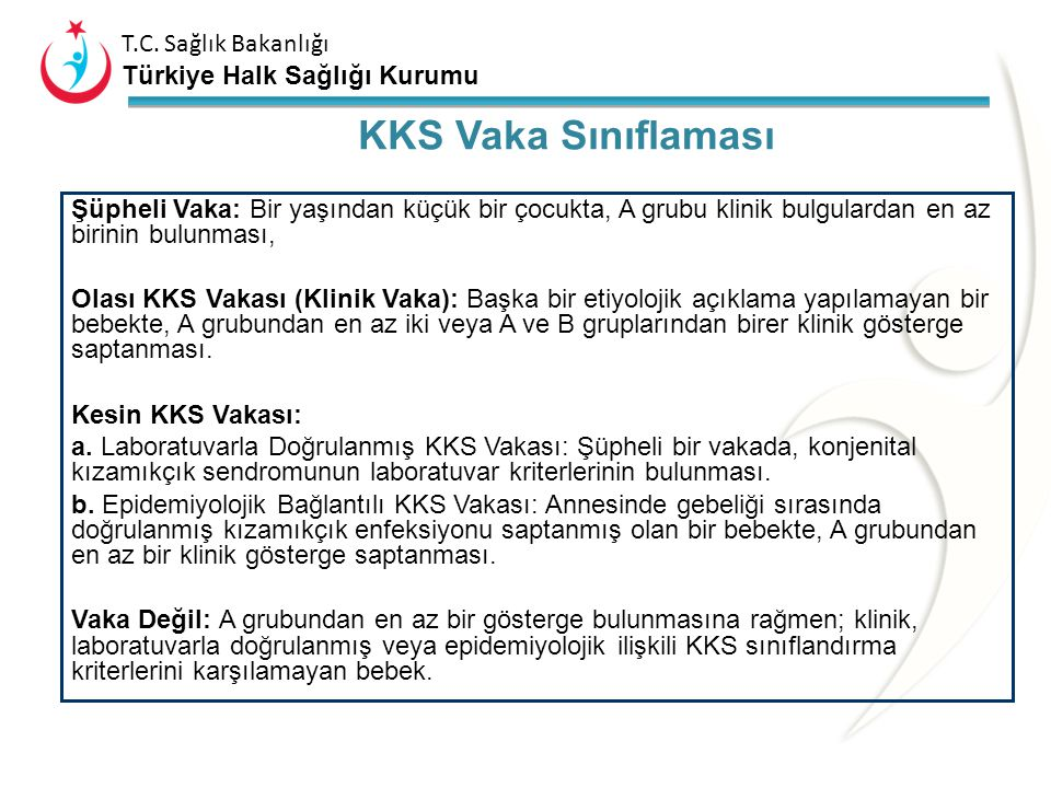 T.C. Sağlık Bakanlığı Türkiye Halk Sağlığı Kurumu Konjenital Kızamıkçık Sendromu için Klinik Tanımlama: –1 yaşından küçük bir çocukta, A grubu bulgula