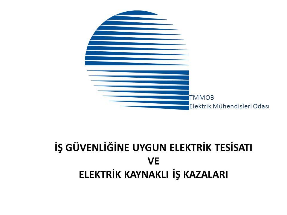 İŞ GÜVENLİĞİNE UYGUN ELEKTRİK TESİSATI VE ELEKTRİK KAYNAKLI İŞ KAZALARI TMMOB Elektrik Mühendisleri Odası