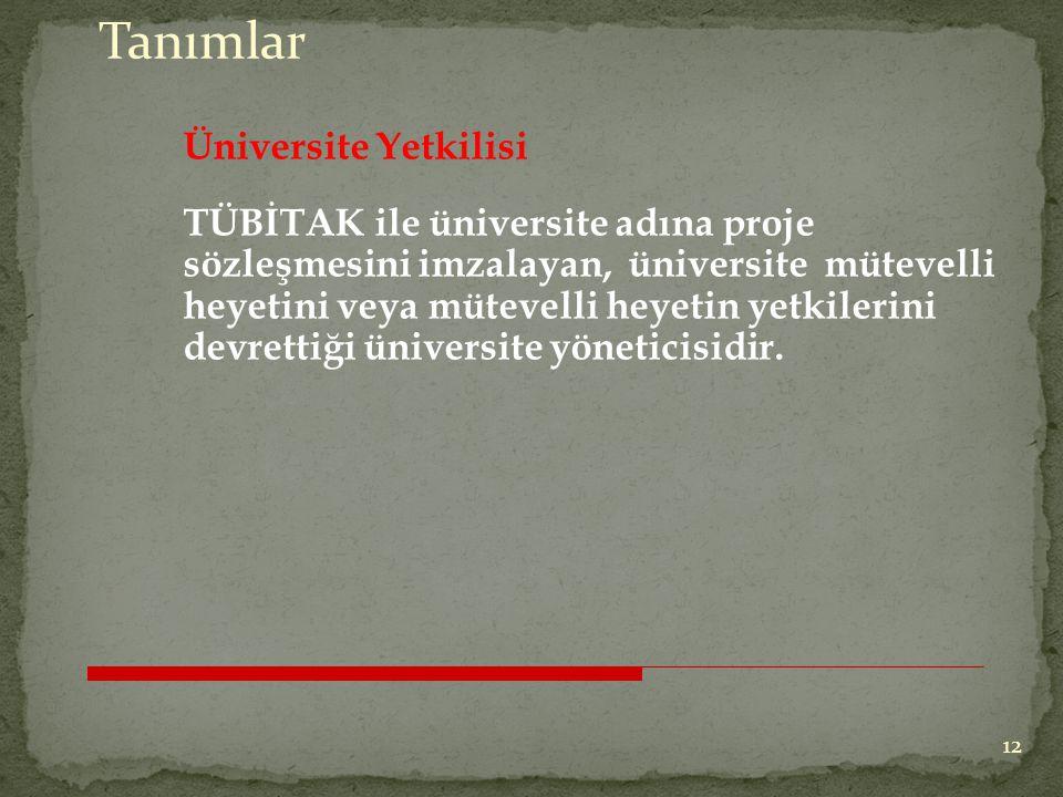 Üniversite Yetkilisi TÜBİTAK ile üniversite adına proje sözleşmesini imzalayan, üniversite mütevelli heyetini veya mütevelli heyetin yetkilerini devrettiği üniversite yöneticisidir.