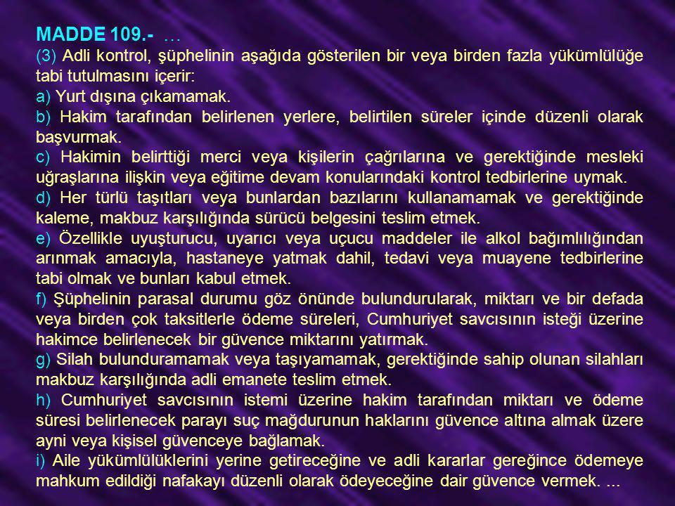 MADDE 109.- … (3) Adli kontrol, şüphelinin aşağıda gösterilen bir veya birden fazla yükümlülüğe tabi tutulmasını içerir: a) Yurt dışına çıkamamak. b)