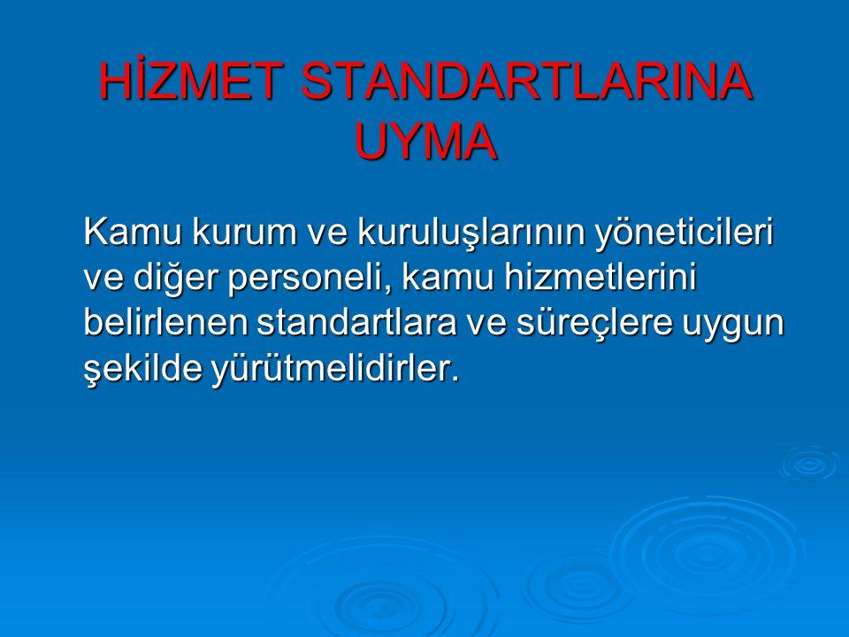 HİZMET STANDARTLARINA UYMA Kamu kurum ve kuruluşlarının yöneticileri ve diğer personeli, kamu hizmetlerini belirlenen standartlara ve süreçlere uygun