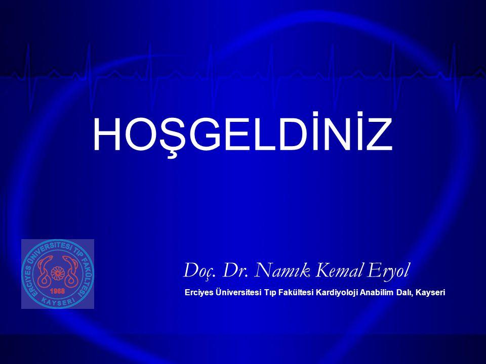 HOŞGELDİNİZ Doç. Dr. Namık Kemal Eryol Erciyes Üniversitesi Tıp Fakültesi Kardiyoloji Anabilim Dalı, Kayseri