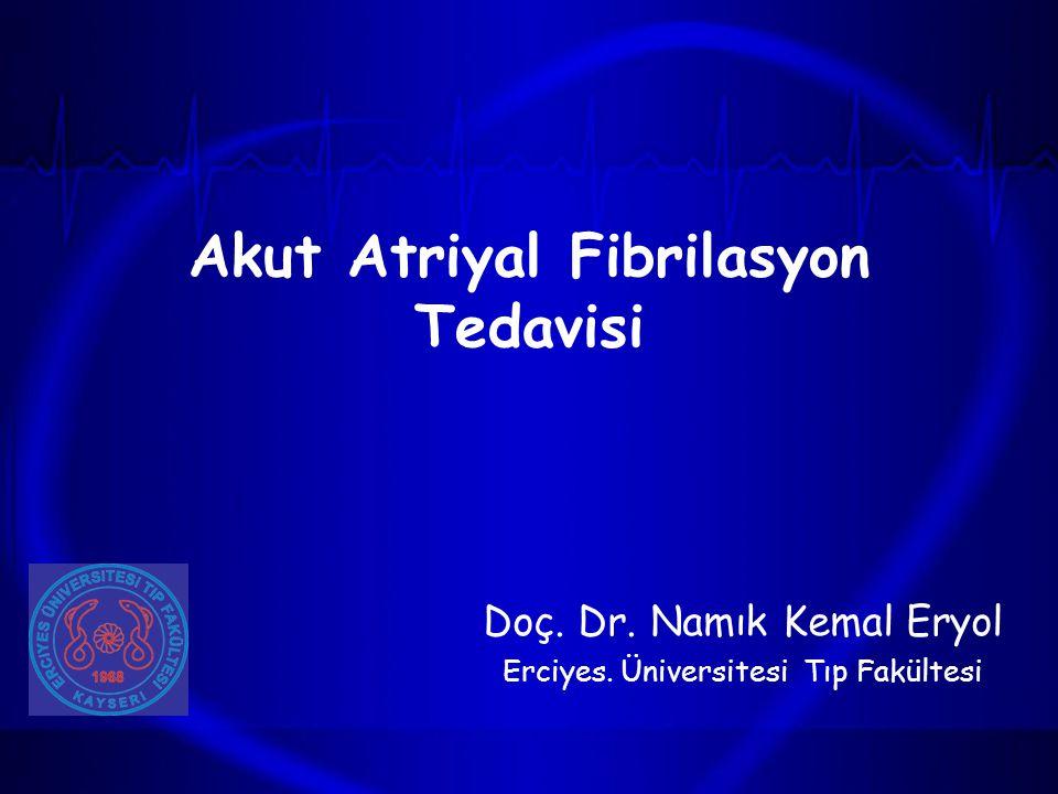 Akut Atriyal Fibrilasyon Tedavisi Doç. Dr. Namık Kemal Eryol Erciyes. Üniversitesi Tıp Fakültesi