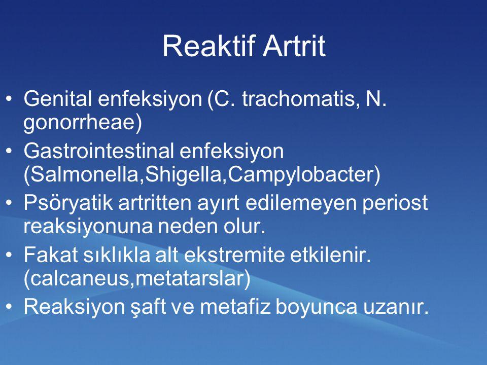 Genital enfeksiyon (C. trachomatis, N. gonorrheae) Gastrointestinal enfeksiyon (Salmonella,Shigella,Campylobacter) Psöryatik artritten ayırt edilemeye