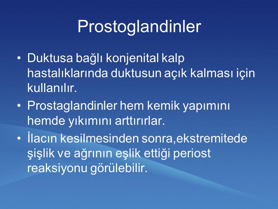 Prostoglandinler Duktusa bağlı konjenital kalp hastalıklarında duktusun açık kalması için kullanılır. Prostaglandinler hem kemik yapımını hemde yıkımı