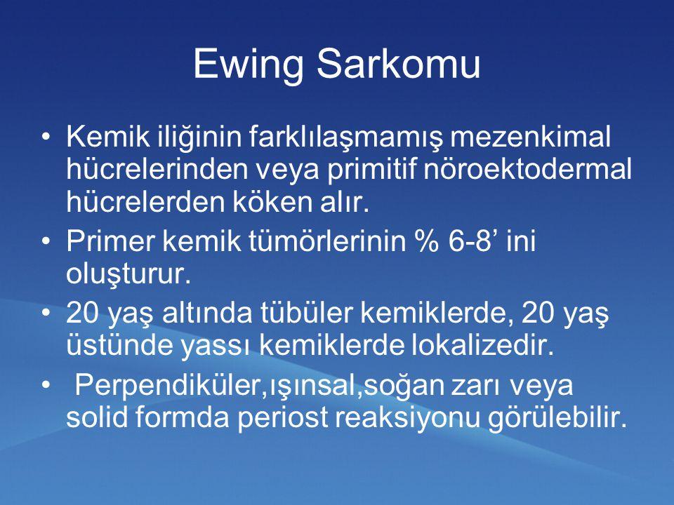 Ewing Sarkomu Kemik iliğinin farklılaşmamış mezenkimal hücrelerinden veya primitif nöroektodermal hücrelerden köken alır. Primer kemik tümörlerinin %