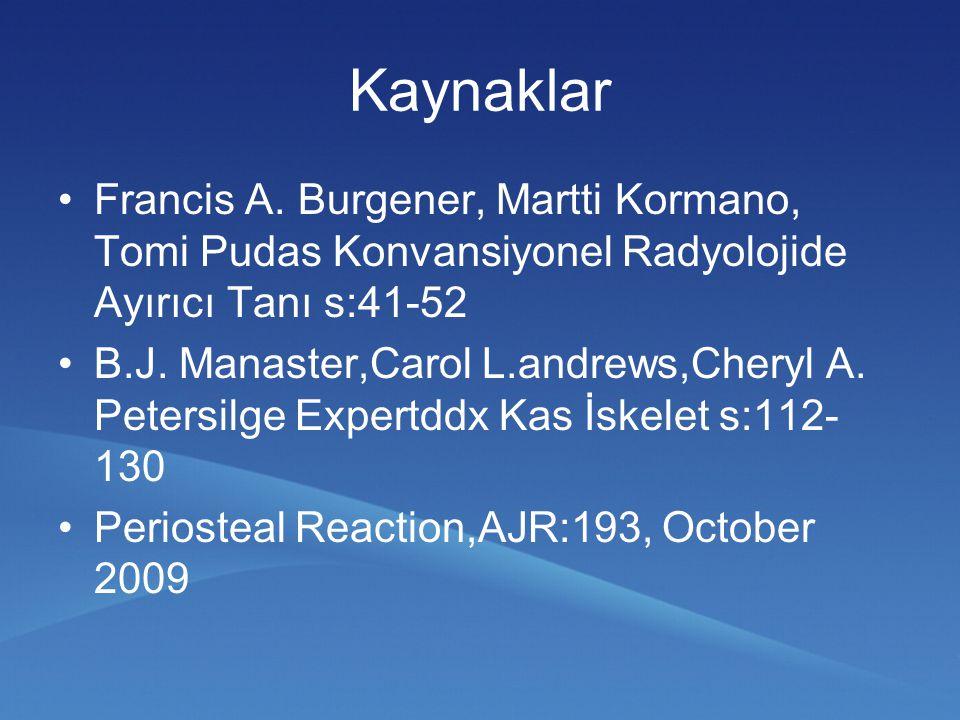 Kaynaklar Francis A. Burgener, Martti Kormano, Tomi Pudas Konvansiyonel Radyolojide Ayırıcı Tanı s:41-52 B.J. Manaster,Carol L.andrews,Cheryl A. Peter