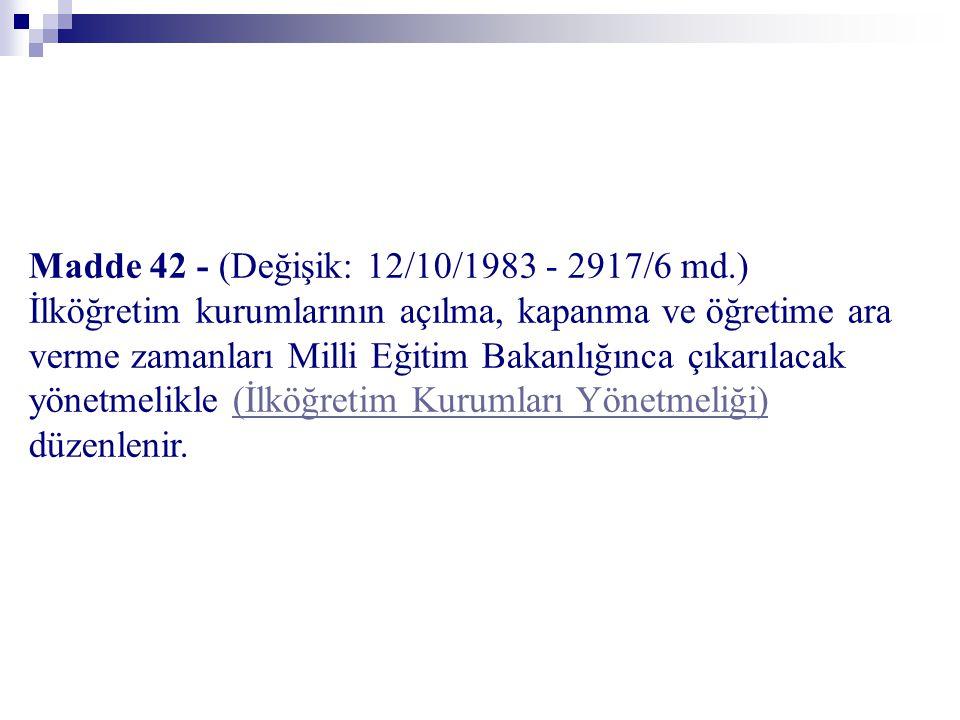 Madde 42 - (Değişik: 12/10/1983 - 2917/6 md.) İlköğretim kurumlarının açılma, kapanma ve öğretime ara verme zamanları Milli Eğitim Bakanlığınca çıkarı