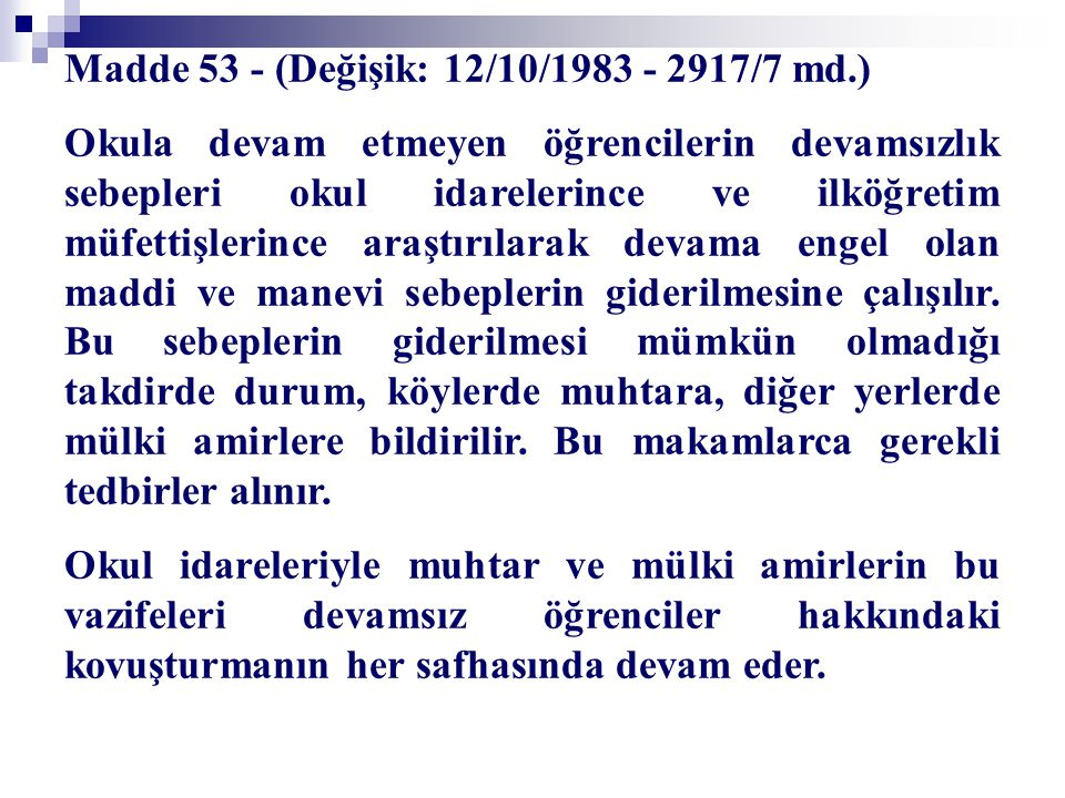 Madde 53 - (Değişik: 12/10/1983 - 2917/7 md.) Okula devam etmeyen öğrencilerin devamsızlık sebepleri okul idarelerince ve ilköğretim müfettişlerince a