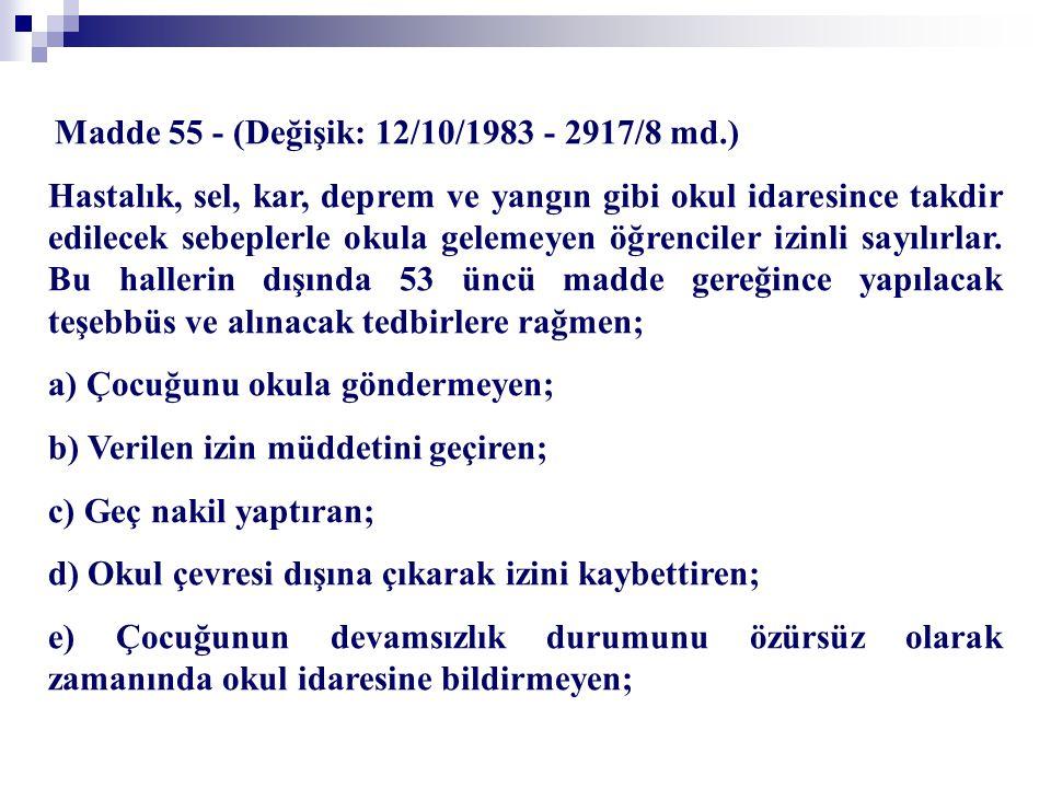 Madde 55 - (Değişik: 12/10/1983 - 2917/8 md.) Hastalık, sel, kar, deprem ve yangın gibi okul idaresince takdir edilecek sebeplerle okula gelemeyen öğr