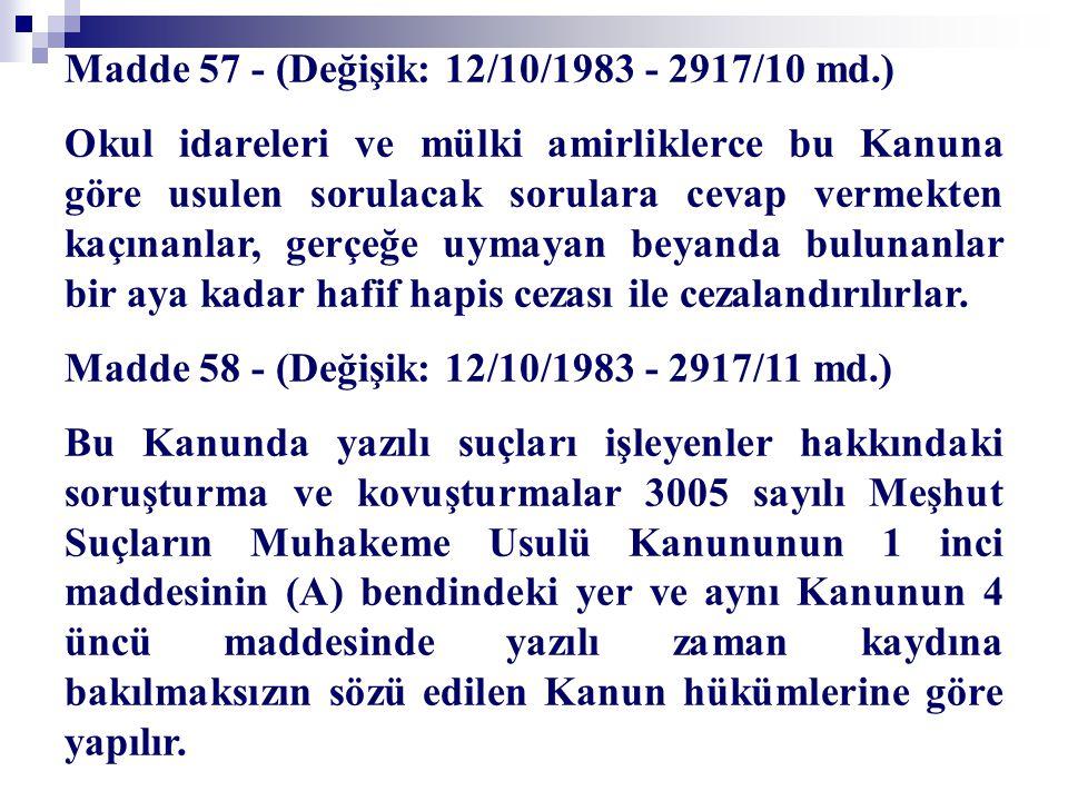Madde 57 - (Değişik: 12/10/1983 - 2917/10 md.) Okul idareleri ve mülki amirliklerce bu Kanuna göre usulen sorulacak sorulara cevap vermekten kaçınanla