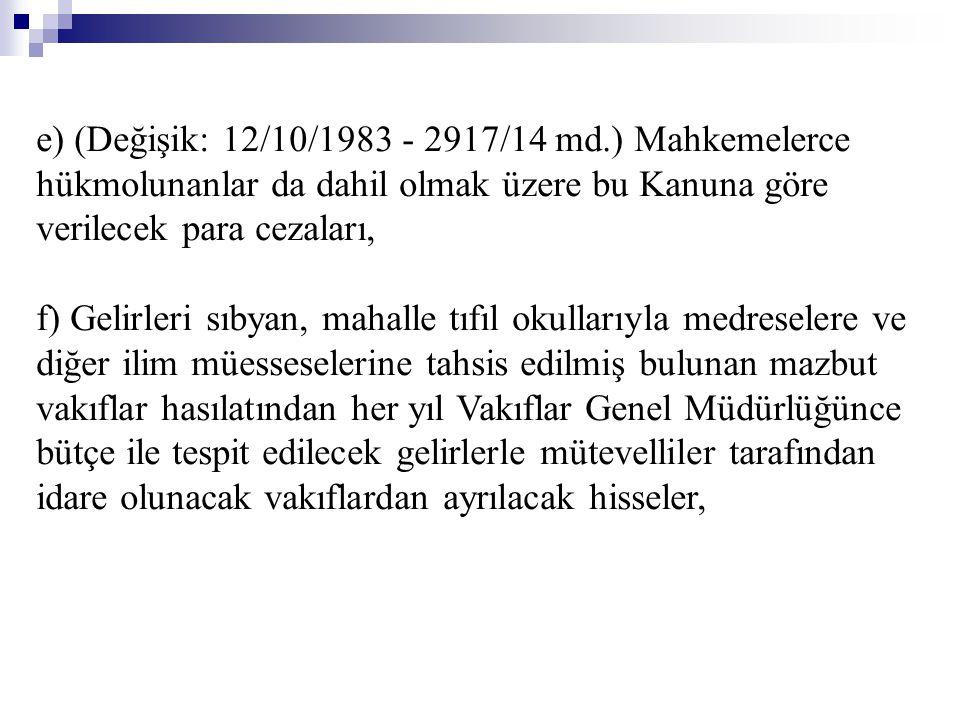 e) (Değişik: 12/10/1983 - 2917/14 md.) Mahkemelerce hükmolunanlar da dahil olmak üzere bu Kanuna göre verilecek para cezaları, f) Gelirleri sıbyan, ma
