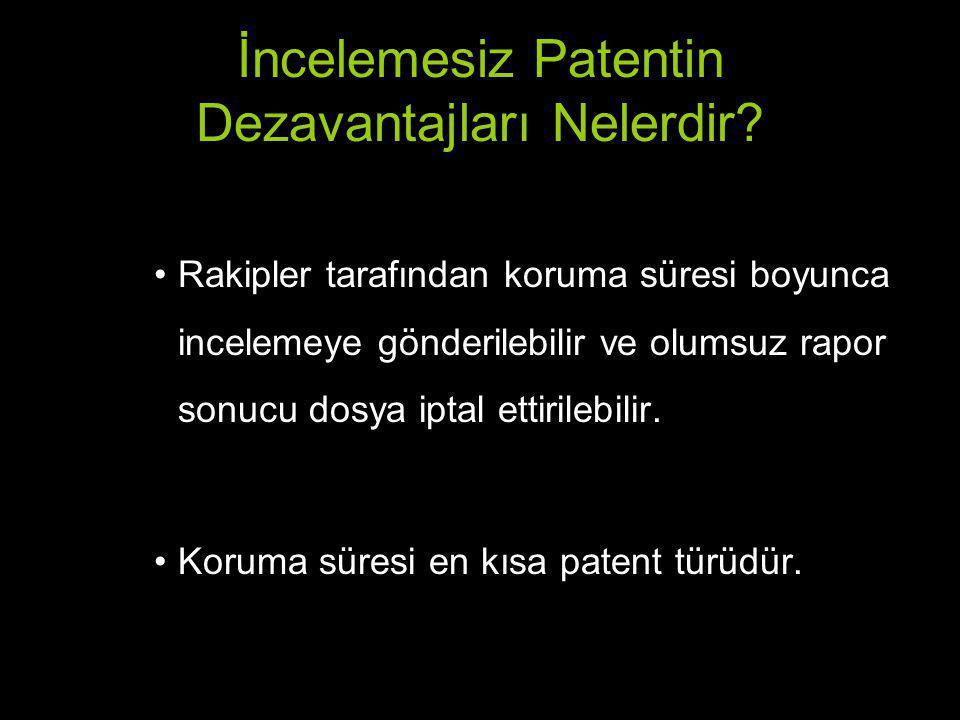 İncelemesiz Patentin Dezavantajları Nelerdir? Rakipler tarafından koruma süresi boyunca incelemeye gönderilebilir ve olumsuz rapor sonucu dosya iptal