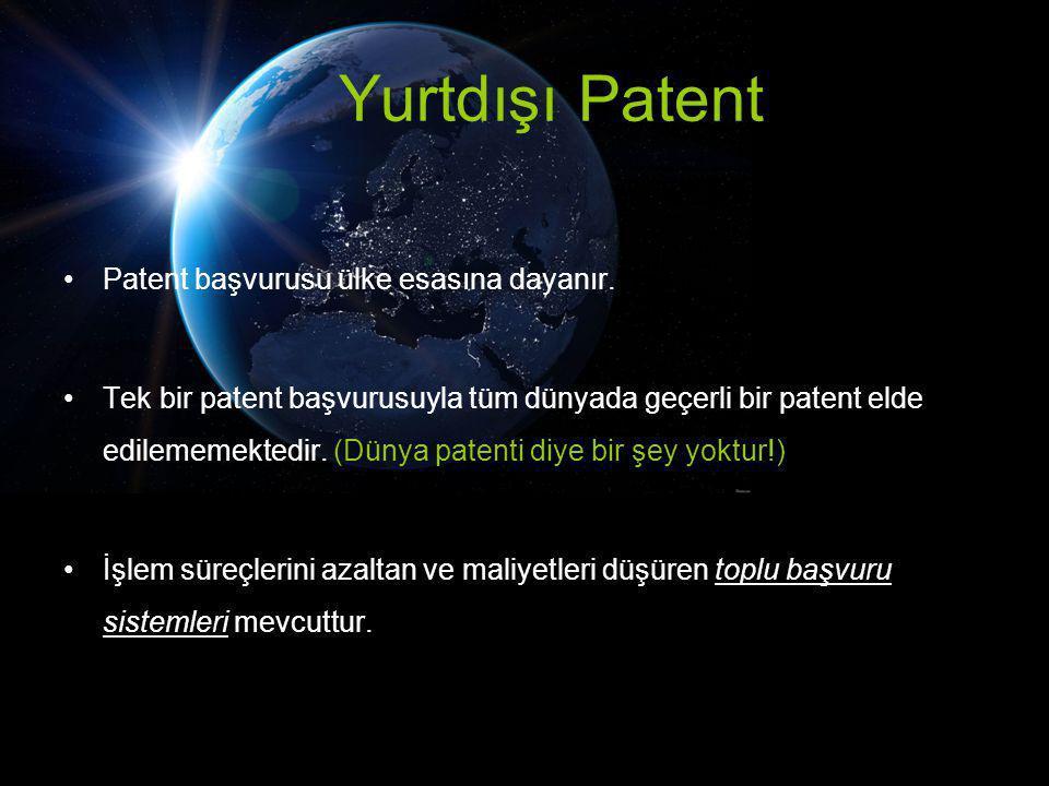 Yurtdışı Patent Patent başvurusu ülke esasına dayanır. Tek bir patent başvurusuyla tüm dünyada geçerli bir patent elde edilememektedir. (Dünya patenti