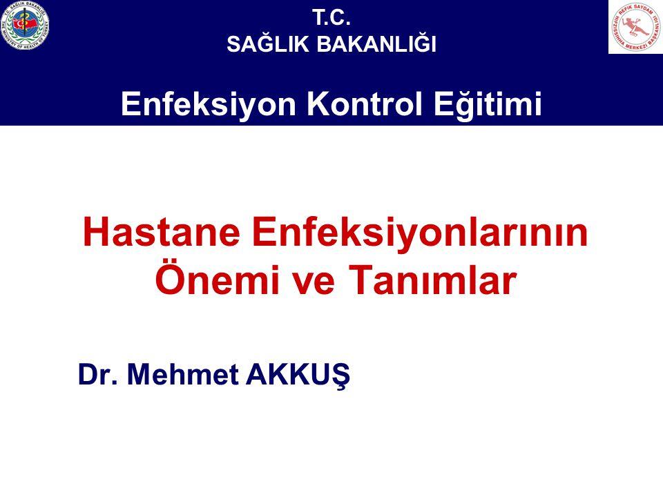 Sağlık Bakanlığı Enfeksiyon Kontrol Hemşireliği Eğitimi Hastane Enfeksiyonlarının Önemi ve Tanımlar Dr.