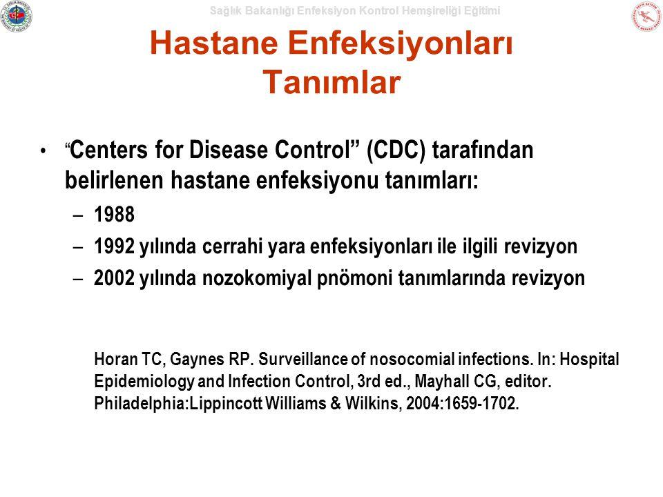 Sağlık Bakanlığı Enfeksiyon Kontrol Hemşireliği Eğitimi Hastane Enfeksiyonları Tanımlar Centers for Disease Control (CDC) tarafından belirlenen hastane enfeksiyonu tanımları: – 1988 – 1992 yılında cerrahi yara enfeksiyonları ile ilgili revizyon – 2002 yılında nozokomiyal pnömoni tanımlarında revizyon Horan TC, Gaynes RP.