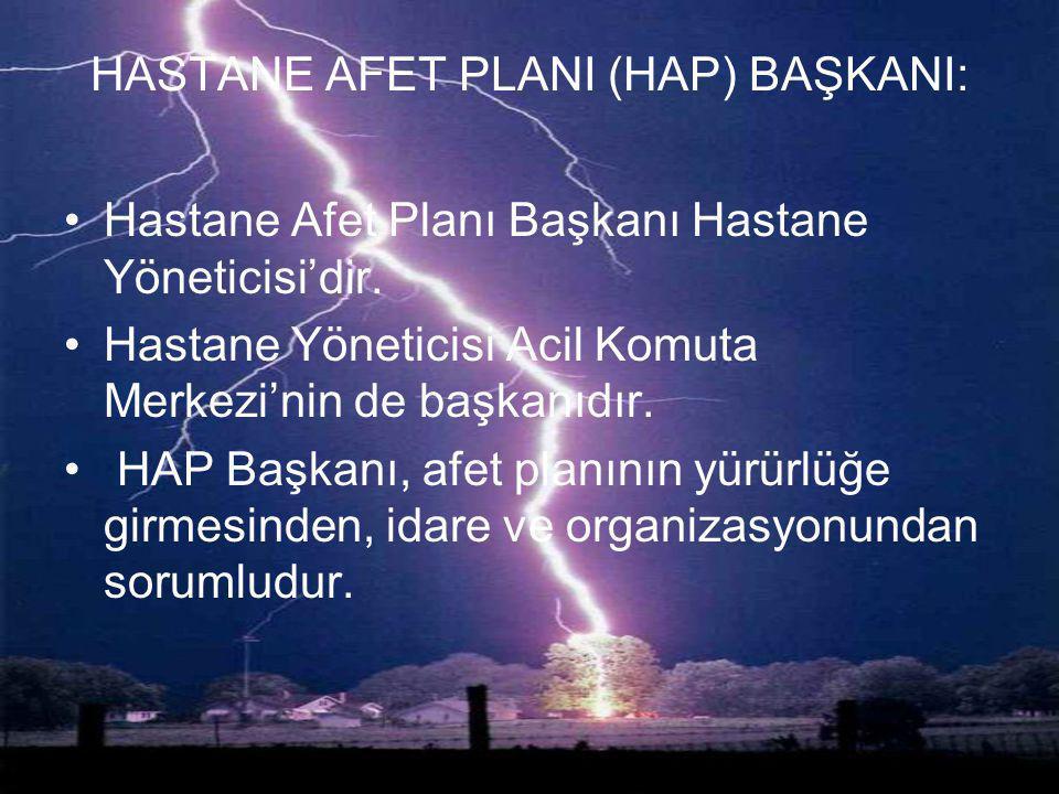 HASTANE AFET PLANI (HAP) BAŞKANI: Hastane Afet Planı Başkanı Hastane Yöneticisi'dir. Hastane Yöneticisi Acil Komuta Merkezi'nin de başkanıdır. HAP Baş