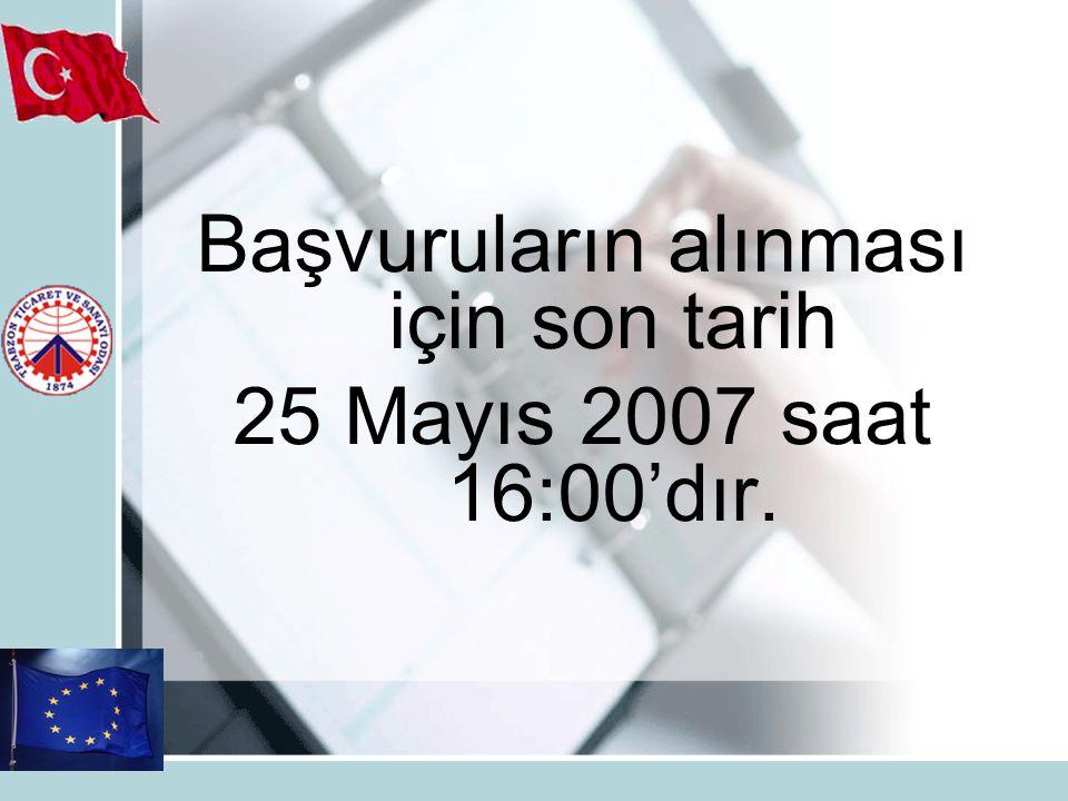 Başvuruların alınması için son tarih 25 Mayıs 2007 saat 16:00'dır.