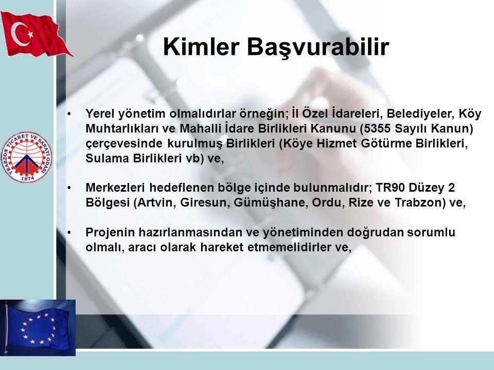 Yerel yönetim olmalıdırlar örneğin; İl Özel İdareleri, Belediyeler, Köy Muhtarlıkları ve Mahalli İdare Birlikleri Kanunu (5355 Sayılı Kanun) çerçevesinde kurulmuş Birlikleri (Köye Hizmet Götürme Birlikleri, Sulama Birlikleri vb) ve, Merkezleri hedeflenen bölge içinde bulunmalıdır; TR90 Düzey 2 Bölgesi (Artvin, Giresun, Gümüşhane, Ordu, Rize ve Trabzon) ve, Projenin hazırlanmasından ve yönetiminden doğrudan sorumlu olmalı, aracı olarak hareket etmemelidirler ve, Kimler Başvurabilir