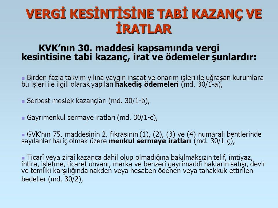 VERGİ KESİNTİSİNE TABİ KAZANÇ VE İRATLAR KVK'nın 30. maddesi kapsamında vergi kesintisine tabi kazanç, irat ve ödemeler şunlardır: Birden fazla takvim