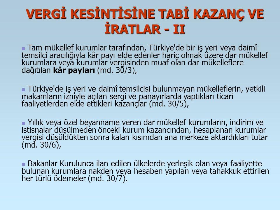 VERGİ KESİNTİSİNE TABİ KAZANÇ VE İRATLAR - II Tam mükellef kurumlar tarafından, Türkiye'de bir iş yeri veya daimî temsilci aracılığıyla kâr payı elde