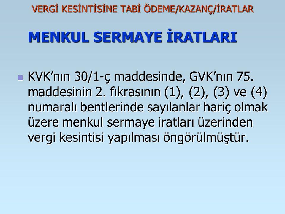 VERGİ KESİNTİSİNE TABİ ÖDEME/KAZANÇ/İRATLAR MENKUL SERMAYE İRATLARI KVK'nın 30/1-ç maddesinde, GVK'nın 75. maddesinin 2. fıkrasının (1), (2), (3) ve (